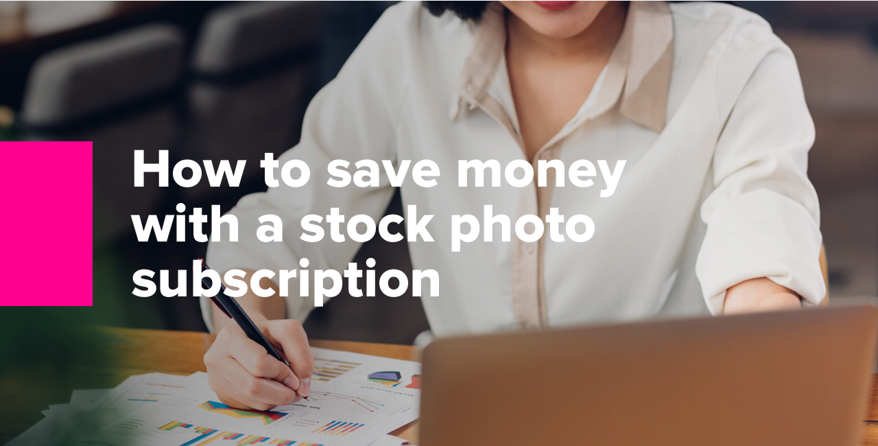 2 How to save money with a stock photo subscription
