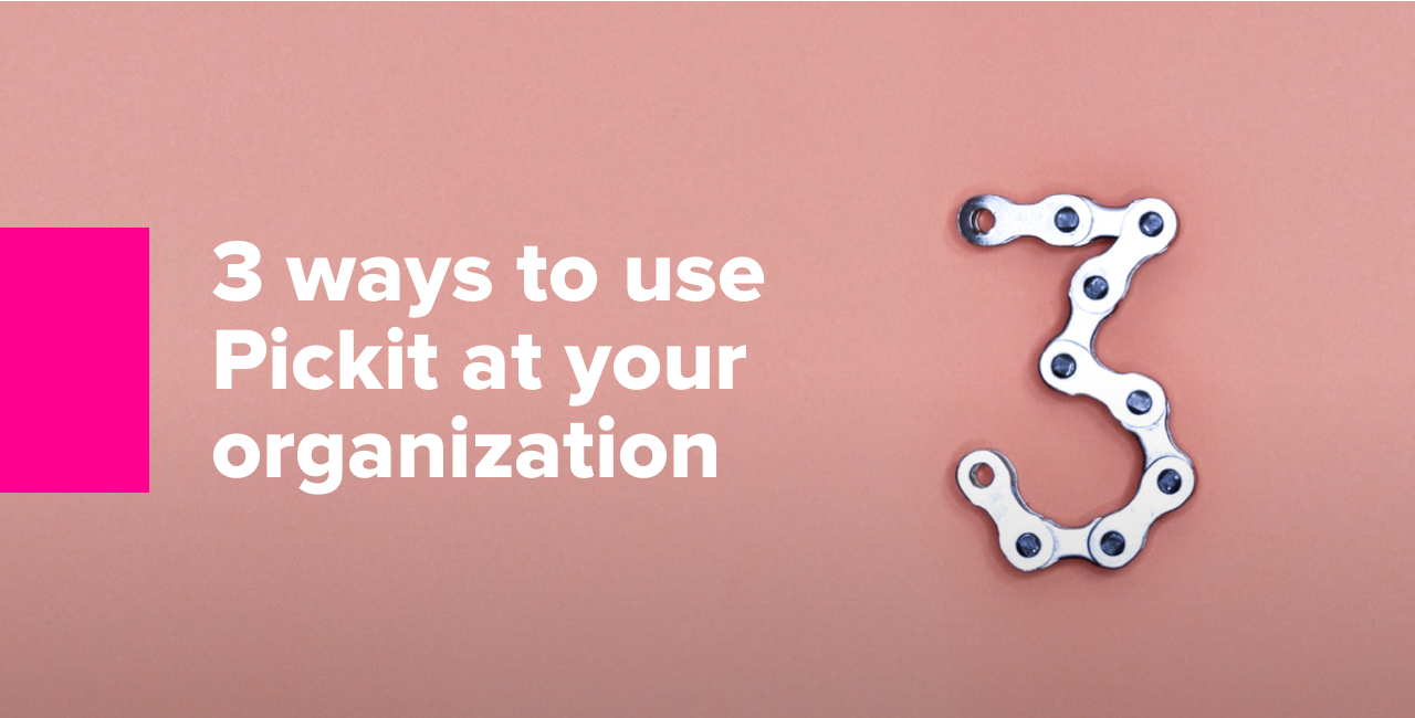 3 ways to use Pickit at your organization