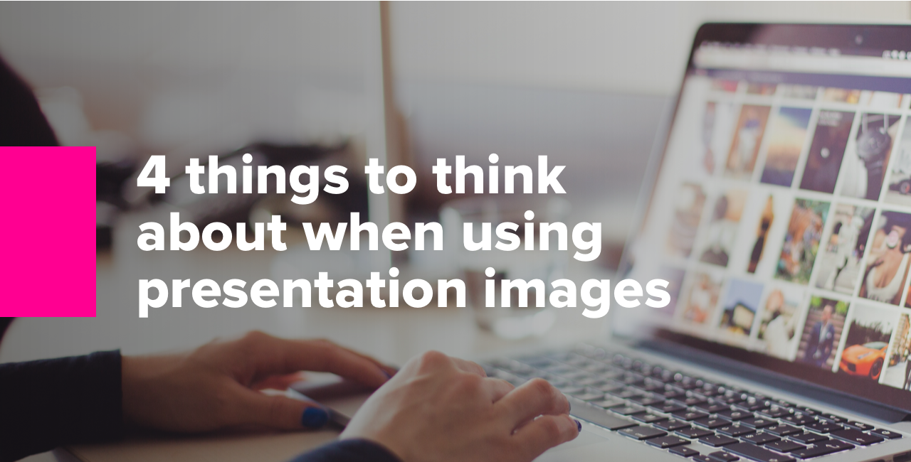 4 things to think about when using presentation images
