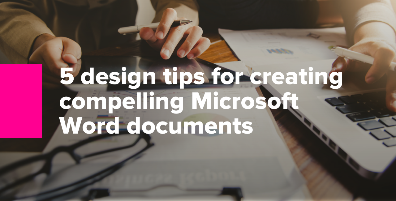 5 design tips for creating compelling Microsoft Word documents