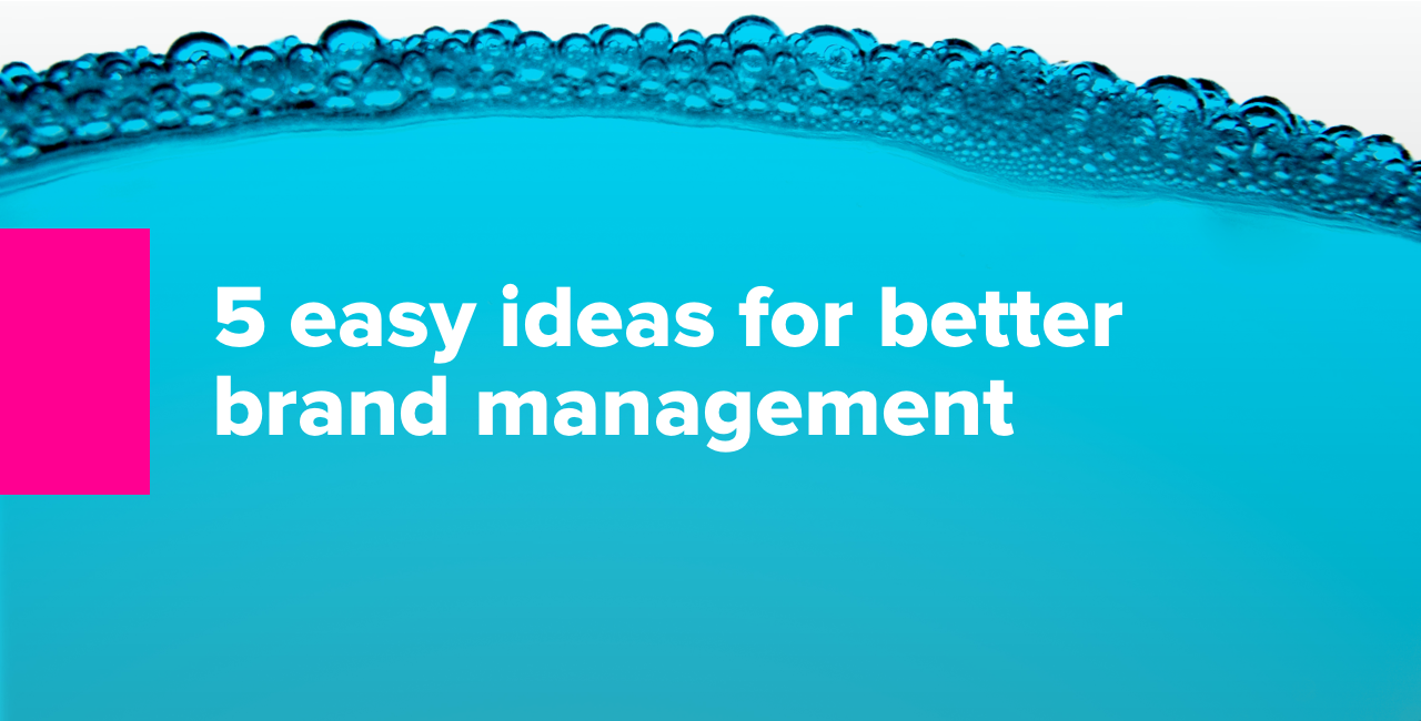 5 easy ideas for better brand management