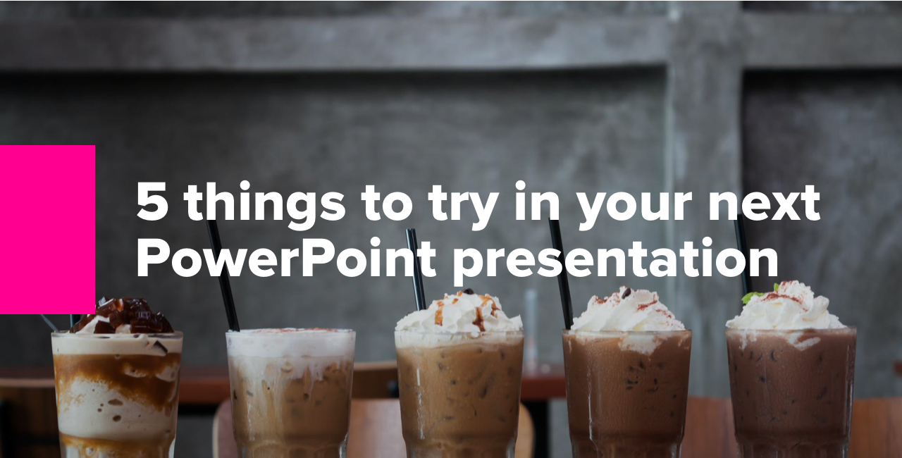 5 things to try in your next PowerPoint presentation