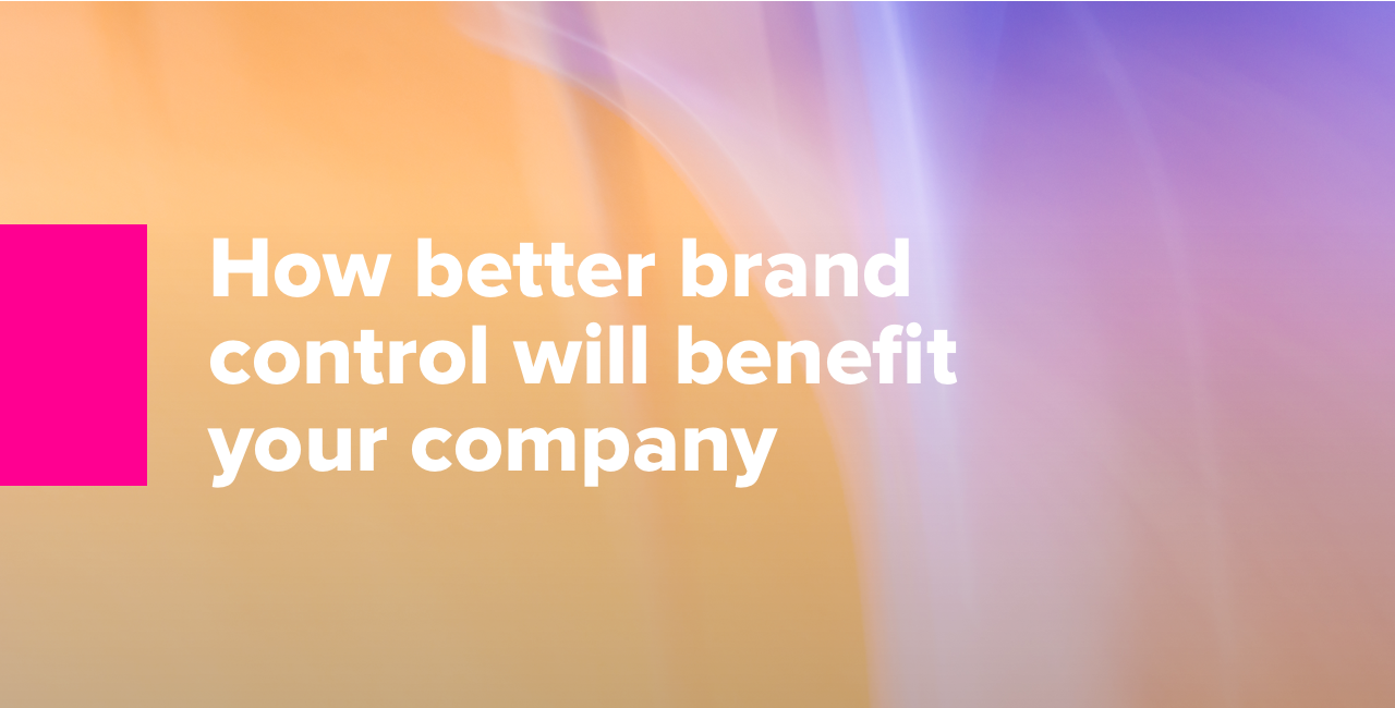 How better brand control will benefit your company