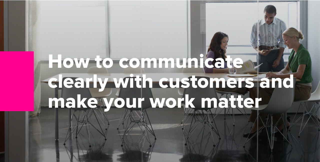 How to communicate clearly with customers and make your work matter 2