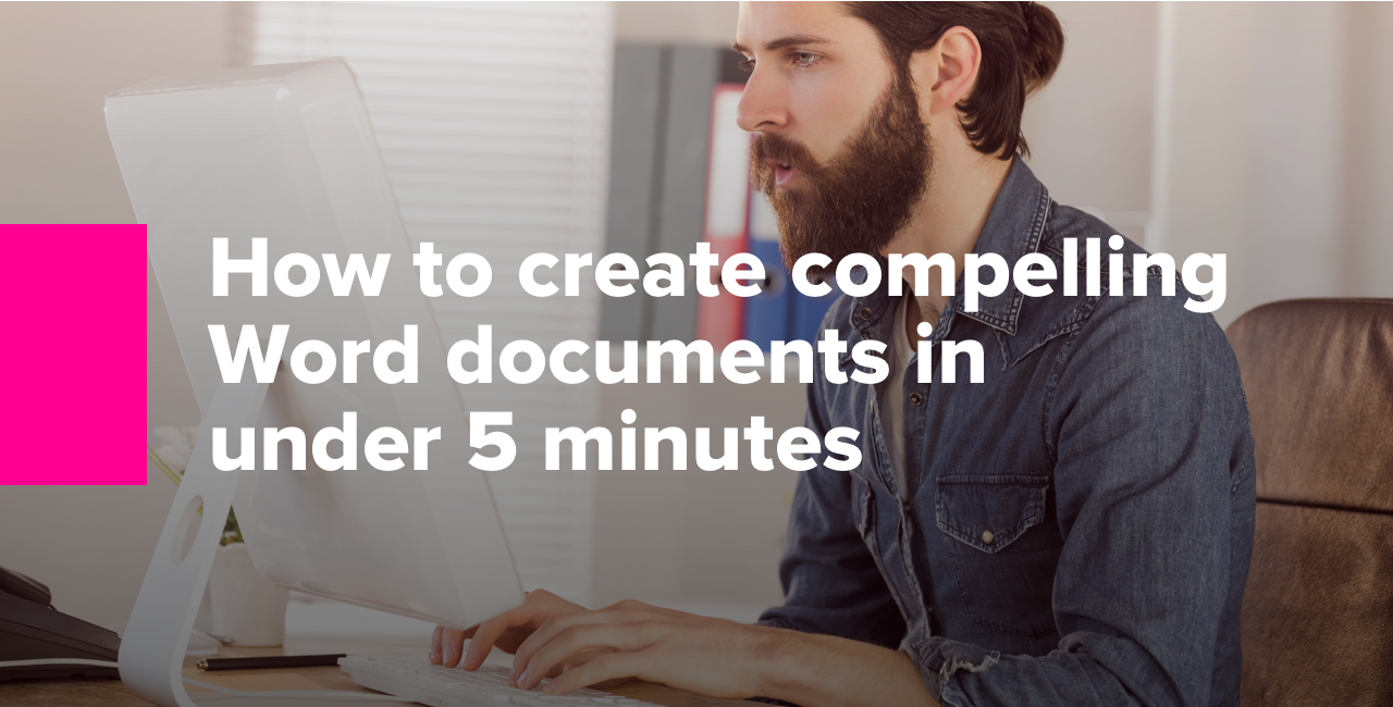How to create compelling Word documents in under 5 minutes
