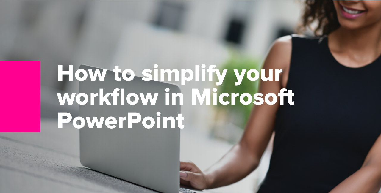 How to simplify your workflow when working in Microsoft PowerPoint