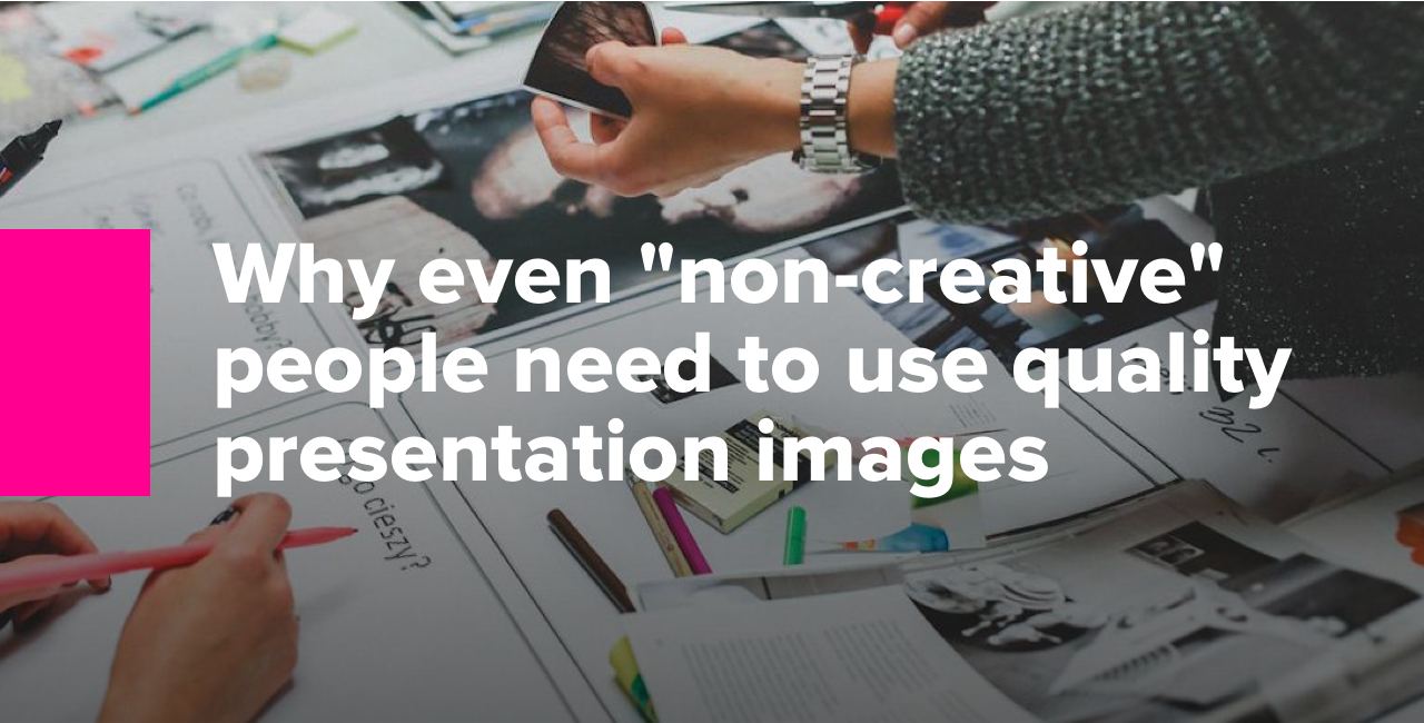 Why even non-creative people need to use quality presentation images